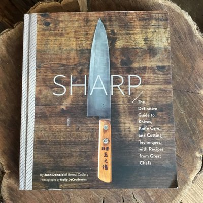 Sharp - The Definitive Introduction to Knives, Sharpening, and Cutting Techniques, with Recipes from Great Chefs by Josh Donald, Molly Gore & Molly Decoudreaux