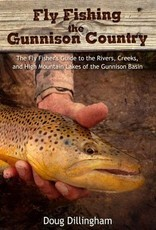 Anglers Book Supply Fly Fishing the Gunnison Country by Doug Dillingham