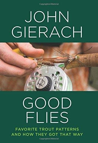 Anglers Book Supply Good Flies: Favorite Trout Patterns and How They Got That Way by John Gierach - Hardcover