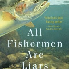 Anglers Book Supply All Fishermen Are Liars by John Gierach- Softcover