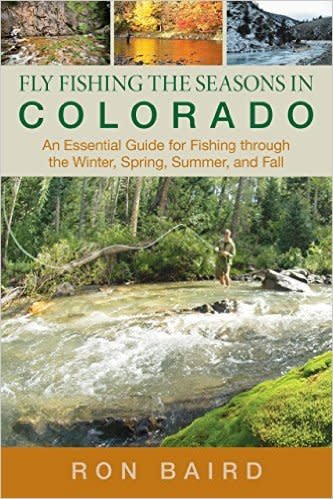 Anglers Book Supply Fly Fishing the Seasons in Colorado by Ron Baird - Softcover