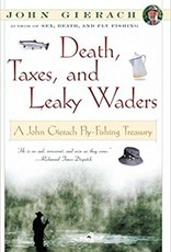Anglers Book Supply Death, Taxes & Leaky Waders: A John Gierach Fly Fishing Treasury - Softcover