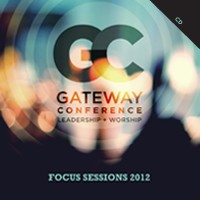 GATEWAY CHURCH Gateway Conference 2012 Focus Sessions CDS