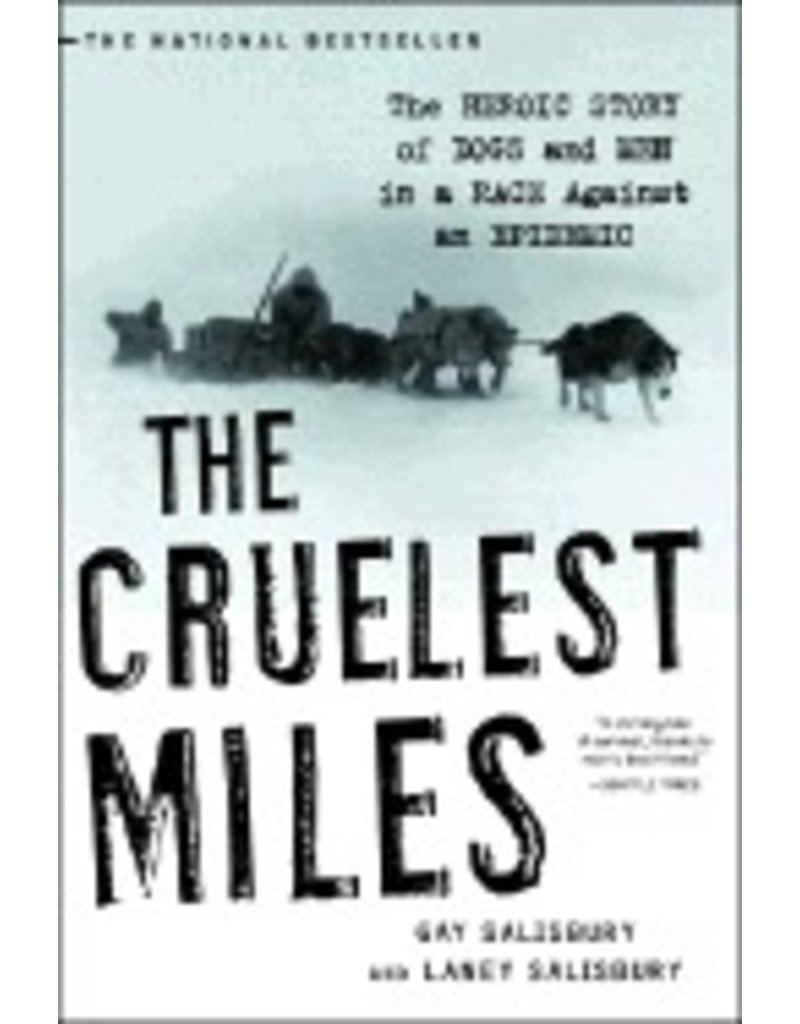 Cruelest Miles:,Heroic story of Dogs & Men in a Race Against an Epidemic - Salisbury, Gay & Laney
