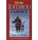 More Iditarod Classics:,Tales of the Trail told by the Men & Women who race across Alaska - Freedman, Lew