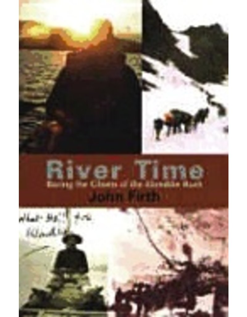 River Time:,Racing the Ghosts of the Klondike Rush - Firth, John