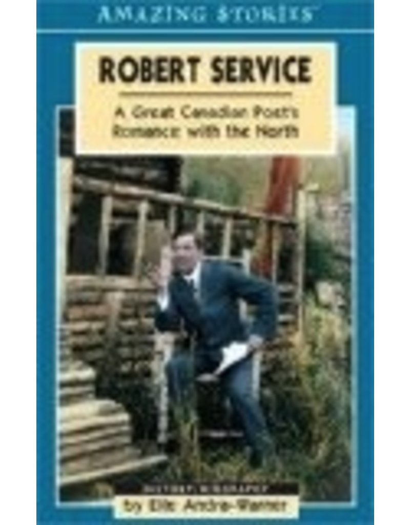 Robert Service: A Great Canadian Poet's Romance with the North - Andra- Warner, Elle