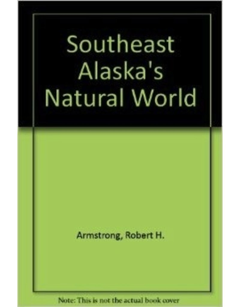 Southeast Alaska's Natural World - Armstrong, Robert & Hermans, M