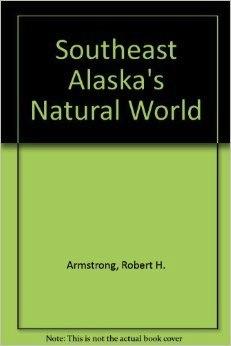Southeast Alaska's Natural World - Armstrong, Robert & Hermans, M