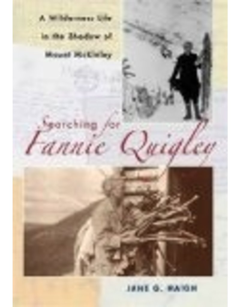 Searching for Fannie Quigley: a Wilderness Life in the Shadow of Mount McKinley - Jane Haigh