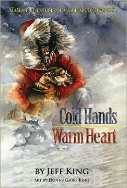 Cold Hands Warm Heart - Alaskan Adventures of an Iditarod Champion - Jeff King