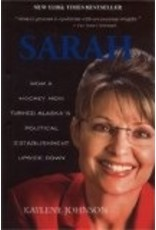 Sarah: How a Hockey Mom Turned Alaska's Political Establishment Upside Down - Kaylene Johnson