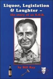 Liquor, Legislation, and Laughter: The Story of an S.O.B. (Sweet Old Bill) - Ray, Bill