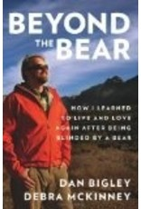 Beyond the Bear: How I Learned to Live and Love Again after Being Blinded by a Bear - Dan Bigley