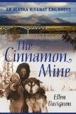 The Cinnamon Mine: An Alaska Highway Childhood - Ellen Davignon