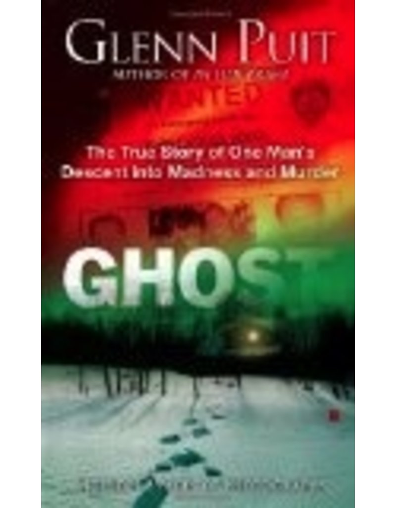Ghost: The True Story of One Man's Descent into Madness and Murder - Glenn Puit