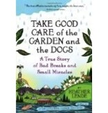 Take Good Care of the Garden and the Dogs: A True Story of Bad Breaks and Small Miracles ppb - Heather Lend