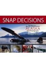 Snap Decisions: My Thirty Years as an Alaska News Photographer - J Lavrakas