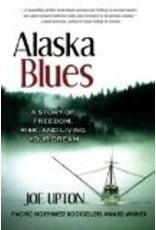 Alaska Blues: A Story of Freedom, Risk and Living Your Dream - Joe Upton