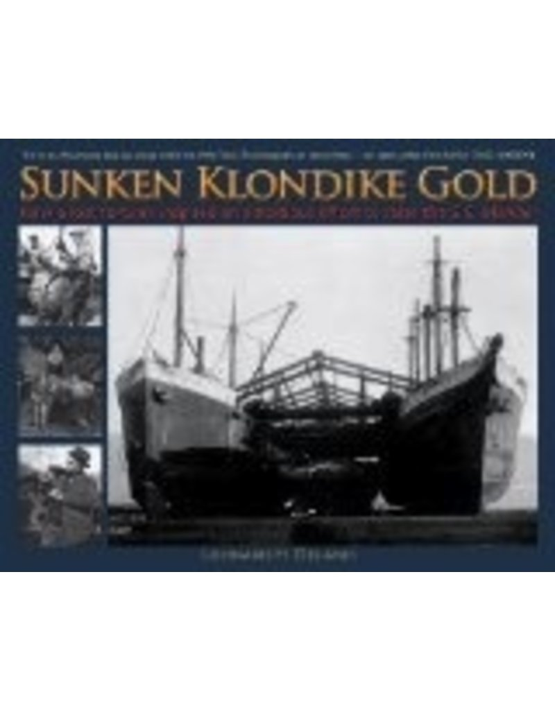 Sunken Klondike Gold: How a Lost Fortune Inspired an Ambitious Effort to Raise the S.S. Islander - L H Delano