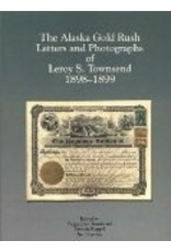 The Alaska Gold Rush Letters and Photographs of Leroy S. Townsend: 1898-1899 - Leroy Townse