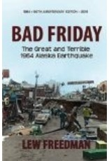 Bad Friday: The Great & Terrible 1964 Alaska Earthquake - Lew Freedman