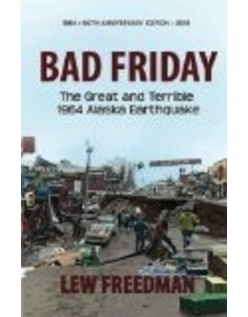 Bad Friday: The Great & Terrible 1964 Alaska Earthquake - Lew Freedman