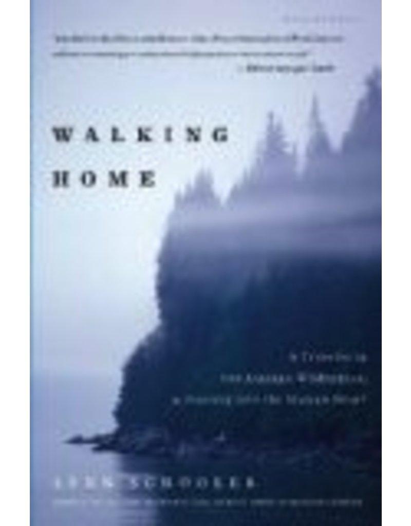 Walking Home: A Traveler in the Alaskan Wilderness, a Journey into the Human Heart - Lynn Schoole