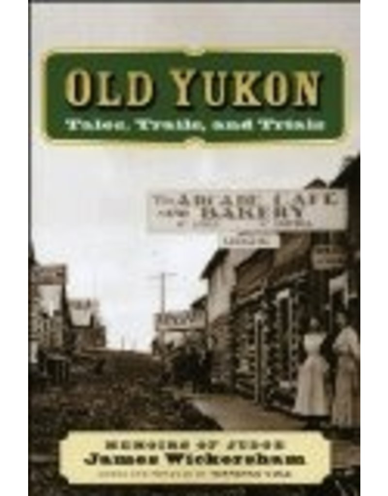 Old Yukon: Tales, Trails, and Trials  - James Wickersham