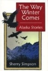 The Way Winter Comes: Alaska Stories - Sherry Simpson
