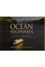 Alaska's Ocean Highways: A Travel Adventure Aboard Northern Ferries - Kelly, Mark & Simpson, Sherry