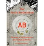The Arctic Brotherhood: The story of Alaska-Yukon's most influential order - Bowman, Ashley