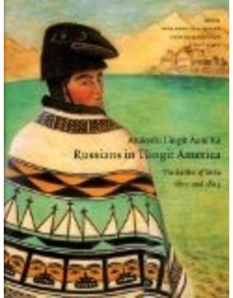 Anooshi Lingit Aani Ka,Russians in Tlingit America: the Battles of Sitka, 1802 and 1804 - Dauenhauer, Nora/Richard