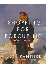 Shopping for Porcupine: A Life in Arctic Alaska - Seth Kantner