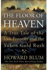 The Floor of Heaven: A True Tale of the Last Frontier and the Yukon Gold Rush (ppb) - Howard Blum