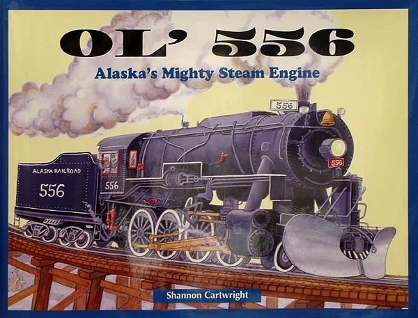 OL' 556; Alaska's Mighty Steam Engine (hc) - Cartwright, Shannon