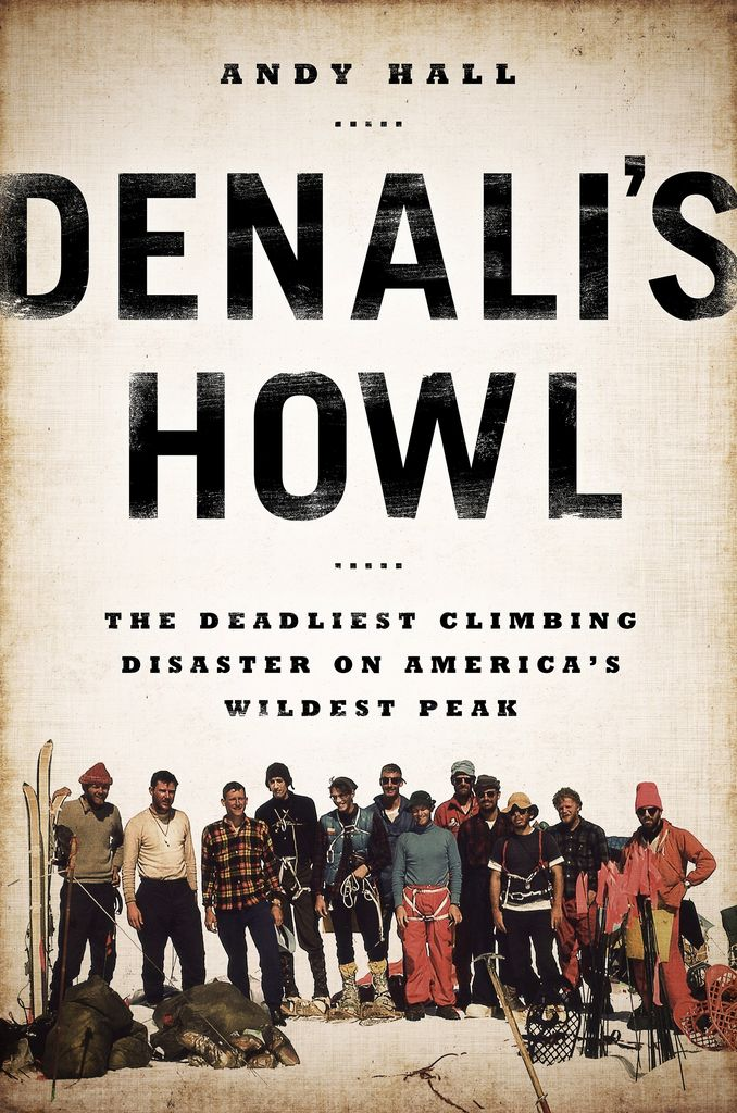 Denali's Howl; the Deadliest Climbing Disaster on America's Wildest Peak - Hall, Andy