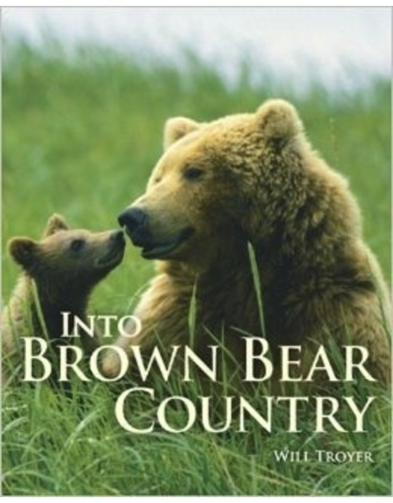 Into Brown Bear Country - Troyer, Will