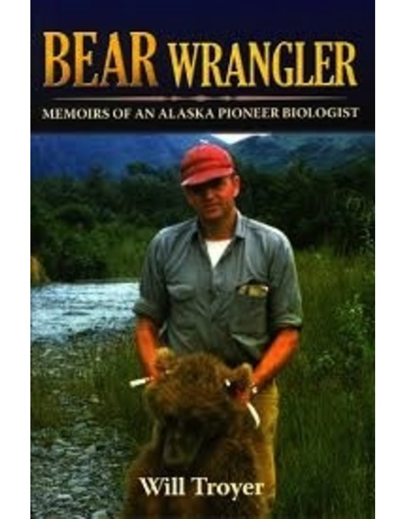 Bear Wrangler; memoirs of an Alaska Pioneer Biologist p- Troyer, Will