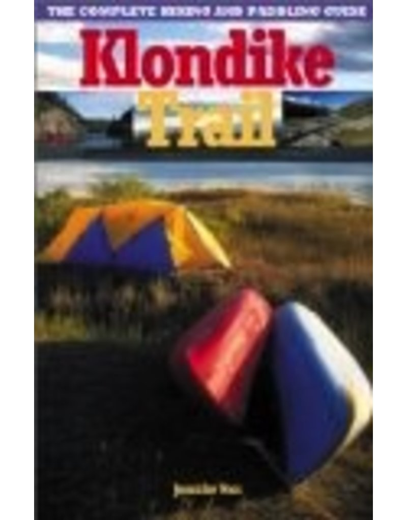 Klondike Trail;,the complete hiking/paddling guide - Voss, Jennifer