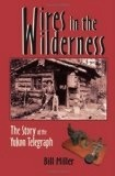 Wires in the Wilderness;,the story of the Yukon Telegraph, - Miller, Bill