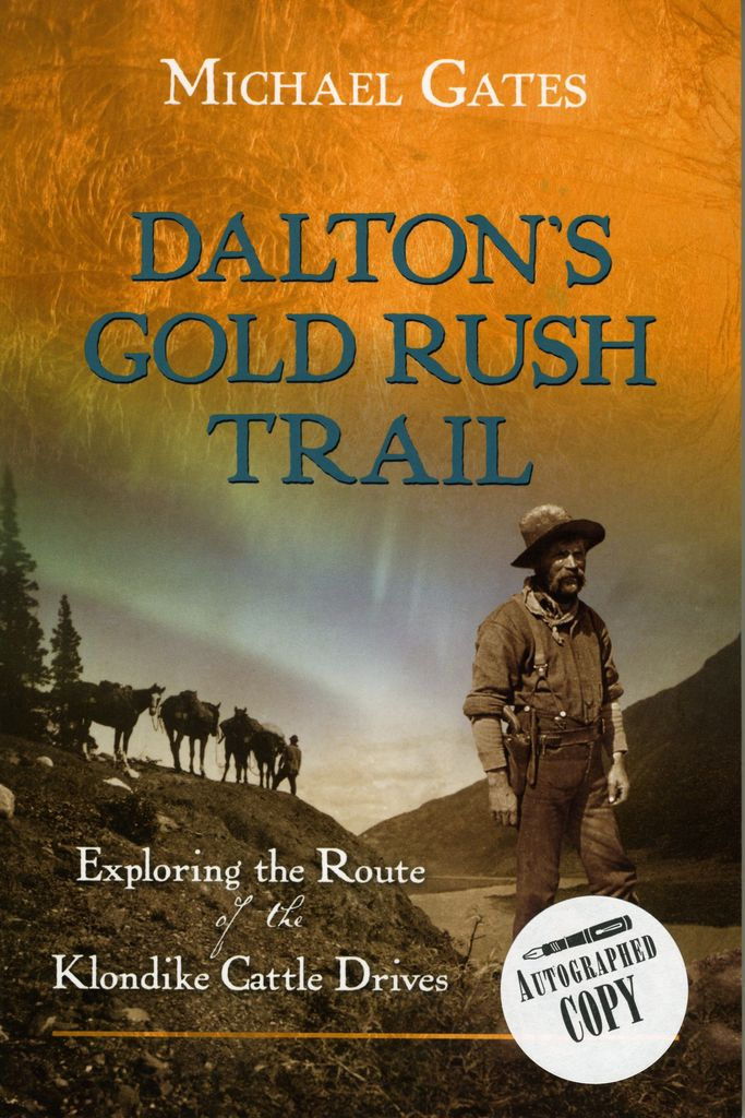Daltons Gold Rush Trail: Exploring the Route of the Klondike Cattle Drives - Michael Gates