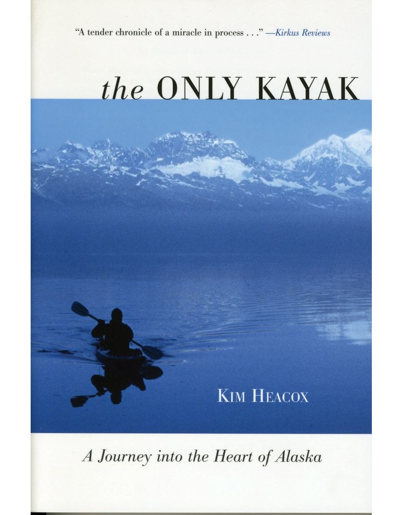 The Only Kayak: A Journey into the Heart of Alaska  - Heacox, Kim