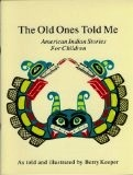 The Old Ones Told Me, American Indian Stories for Children