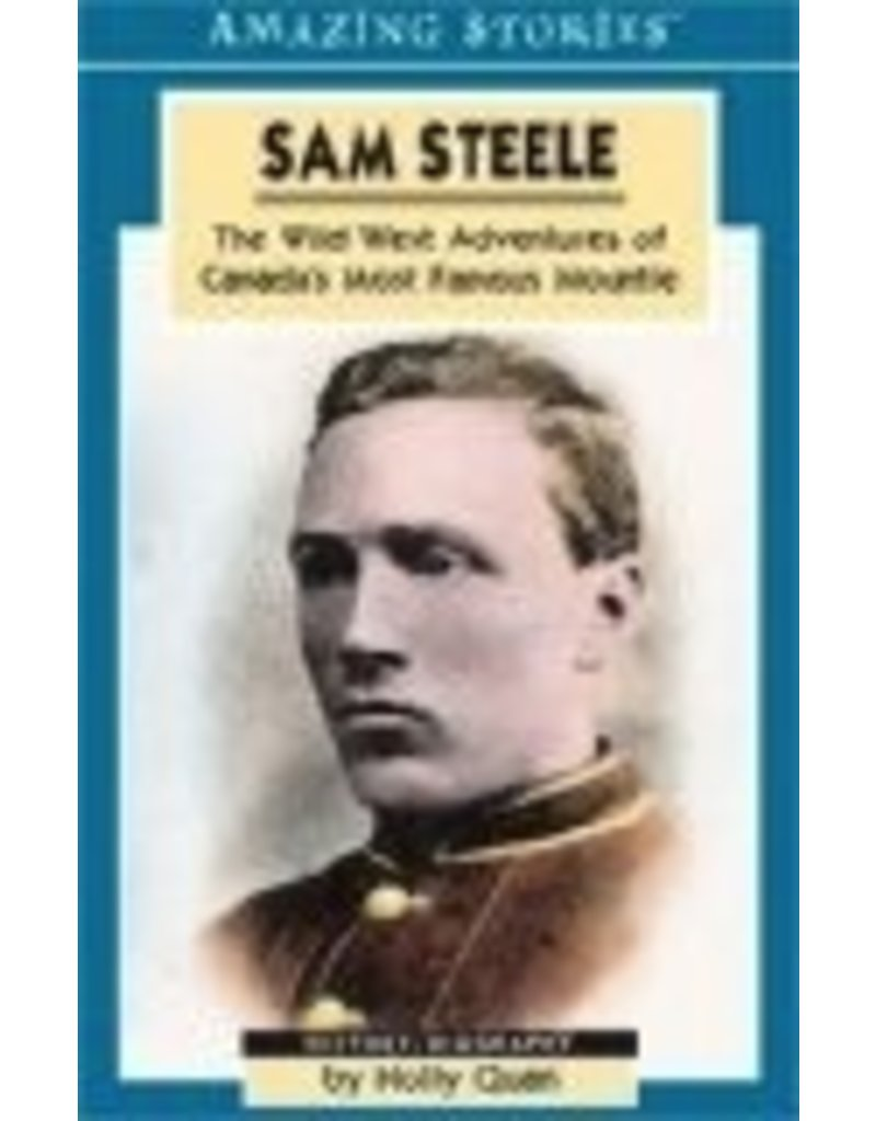 Sam Steele: The Wild West Adventures of Canada's Most Famous Mountie (Amazing Stories). - Quan, Holly