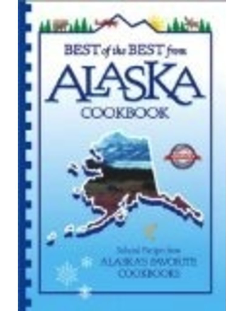 Best of the Best from Alaska Cookbook: Selected Recipes from Alaska&#039;s Favorite Cookbooks<br />