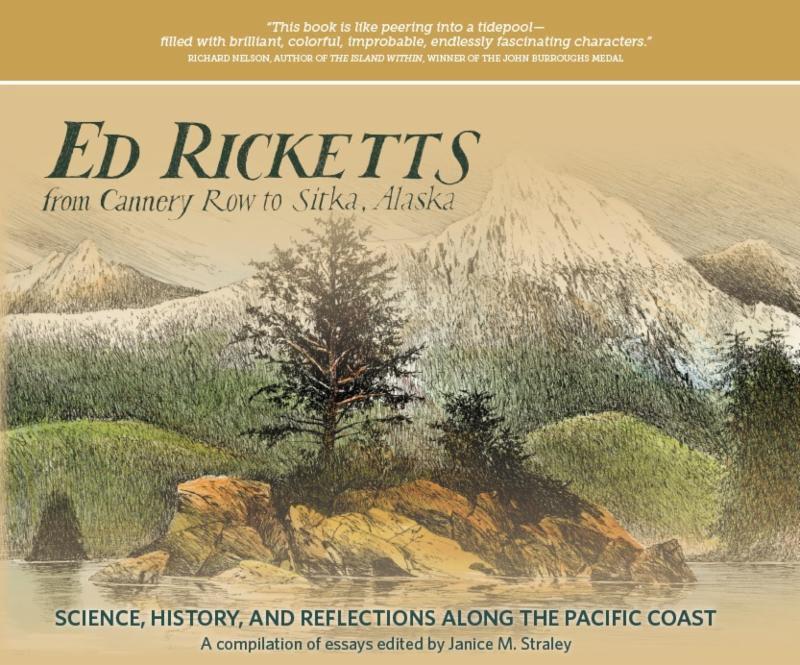 Ed Ricketts; From Cannery Row to Sitka, Alaska - Straley, John
