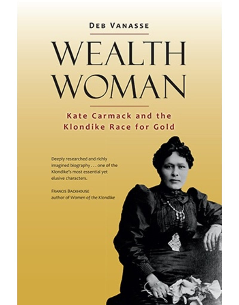 Wealth Woman; Kate Carmack and the Klondike race for Gold - Vanasse, Deb