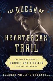 The Queen of Heartbreak Trail; the Life & times of Harriet Smith Pullen - Brackbill, E. P.
