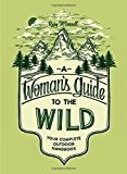 A Woman's Guide to the Wild; your complete outdoor Handbook = McConnell, Ruby